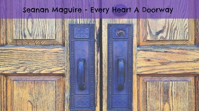seanan maguire every heart a doorway book review. featured