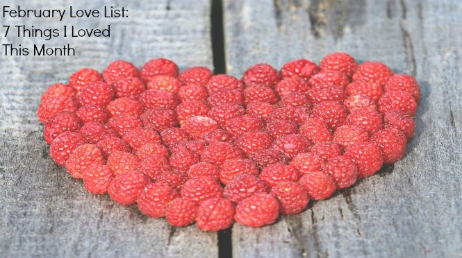 February love list things to be grateful for in February things to love in February